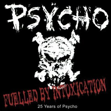 Psycho (Canada) - Fuelled By Intoxication